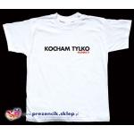"""Koszulka z napisem """"KOCHAM TYLKO ..."""""""
